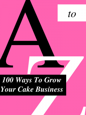 100 Ways To Grow Your Cake Business